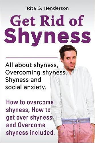 Get Rid of Shyness: Overcome Shyness by Rita G. Henderson (2013-08-22)