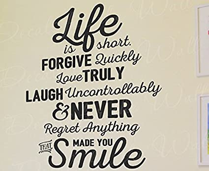 Amazoncom Life Is Short Forgive Quickly Love Truly Laugh Never