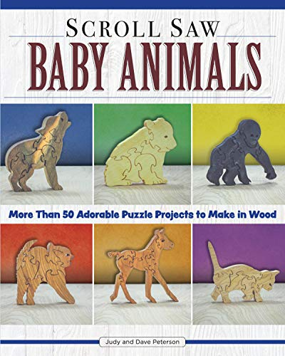 (Scroll Saw Baby Animals: 50 Adorable Puzzle Projects to Make in Wood (Fox Chapel Publishing) Step-by-Step Sloth, plus Panda, Lion, & Bear Cubs, Puppies, Kittens, & More; How to Simplify for Safe Toys )