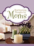 Heartwarming Thoughts for Moms, Barbour Publishing, Inc. Staff, 1602608237