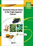 Powerful Natural Allies in the Fight Against Cancer: Collection of articles about the impact of plants on cancer