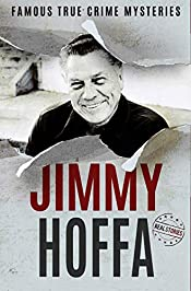 Jimmy Hoffa: Famous True Crime Mysteries (Book 3)