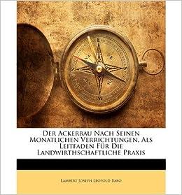 Book Der Ackerbau Nach Seinen Monatlichen Verrichtungen, ALS Leitfaden F R Die Landwirthschaftliche Praxis (Paperback)(English / German) - Common
