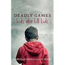Deadly Games: Kids Who Kill Kids