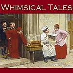 Whimsical Tales | Neil Munro,Arthur Morrison,H. G. Wells,J. S. Fletcher,Edgar Allan Poe,O. Henry,F. Anstey