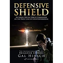 Defensive Shield: An Israeli Special Forces Commander on the front line of counterterrorism