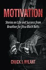 Motivation: Stories on Life and Success from Brazilian Jiu-Jitsu Black Belts Paperback