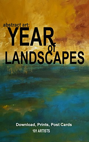 Abstract Art: YEAR OF LANDSCAPES : Original Art Painting Images for Digital Download, Prints & Post Cards (Affordable Art Access Book 1)
