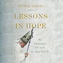 Lessons in Hope: My Unexpected Life with St. John Paul II Audiobook by George Weigel Narrated by Jim Meskimen