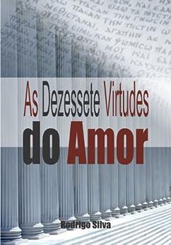 As Dezessete Virtudes do Amor por [Silva, Rodrigo]