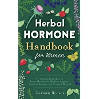 Herbal Hormone Handbook for Women: 41 Natural Remedies to Reset Hormones, Reduce Anxiety, Combat Fatigue and Control…