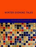 Winter Evening Tales, Amelia E. Barr, 143467195X