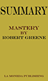 Summary of Mastery by Robert Greene Key Concepts in 15 Min or Less (English Edition)