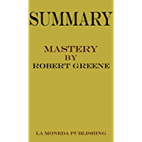 Summary of Mastery by Robert Greene|Key Concepts in 15 Min or Less (English Edition)