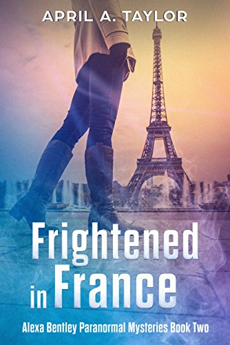 - Frightened in France: A Paranormal Mystery (Alexa Bentley Paranormal Mysteries Book 2)