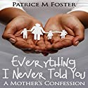 Everything I Never Told You: A Mother's Confession Audiobook by Patrice M. Foster Narrated by Jennifer L. Vorpahl