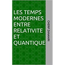 LES TEMPS MODERNES ENTRE RELATIVITE ET QUANTIQUE (La physique en histoires t. 4) (French Edition)