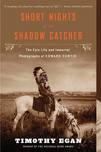 Short Nights of the Shadow Catcher: The Epic Life and Immortal Photographs of Edward Curtis by Timothy Egan (1-Aug-2013) Paperback
