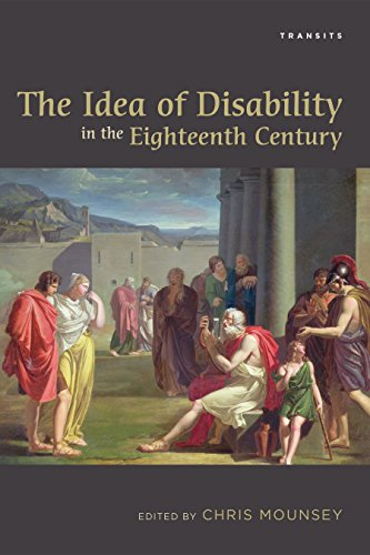 The Idea of Disability in the Eighteenth Century (Transits: Literature, Thought & Culture, 1650–1850)