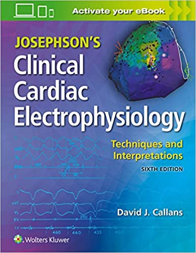 Josephson's Clinical Cardiac Electrophysiology Techniques and Interpretations, 6th edition