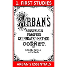 Arban's Essentials Part 1 First Studies: From The Complete Conservatory Method for Cornet or Trumpet (Arban's Essentials for Kindle)