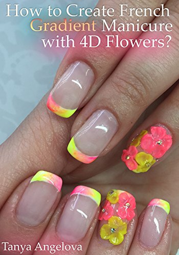 How To Create French Gradient Manicure With 4d Flowers Step By