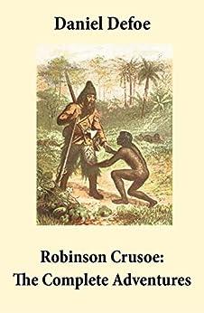"Robinson Crusoe: The Complete Adventures (Unabridged - ""The Life and Adventures of Robinson Crusoe"" and ""The Further Adventures of Robinson Crusoe"" in one volume) by [Defoe, Daniel]"