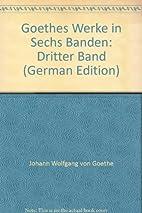 Goethes Werke in Sechs Banden: Dritter Band…