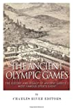The Ancient Olympic Games: the History and Legacy of Ancient Greece's Most Famous Sports Event, Charles River Charles River Editors, 1497325862