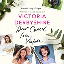 Dear Cancer, Love Victoria: A Mum's Diary of Hope Audiobook by Victoria Derbyshire Narrated by Victoria Derbyshire