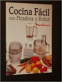 COCINA FÁCIL CON PICADORA Y ROBOT - MOULINEX: Amazon.es: VV. AA.: Libros