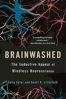 Brainwashed The Seductive Appeal Of Mindless Neuroscience