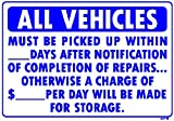 ALL VEHICLES MUST BE PICKED UP WITHIN ___DAYS AFTER NOTIFICATION OF COMPLETION OF REPAIRS... OTHERWISE A CHARGE OF $___ PER DAY WILL BE MADE FOR STORAGE 14x20 Heavy Duty Plastic Signs