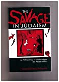 The Savage in Judaism : An Anthropology of Israelite Religion and Ancient Judaism, Eilberg-Schwartz, Howard, 0253205913