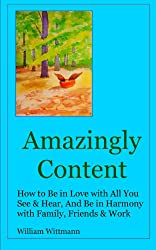 Amazingly Content: How to Be in Love with All You See & Hear, And Be in Harmony with Family, Friends & Work