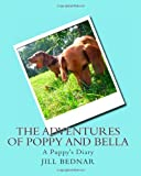 The Adventures of Poppy and Bella, Jill Bednar, 1456419250
