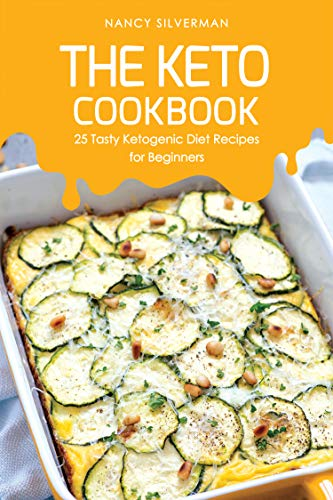 The Keto Cookbook: 25 Tasty Ketogenic Diet Recipes for Beginners