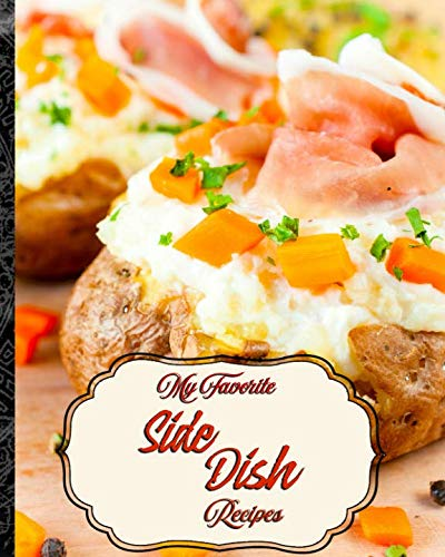 My Favorite Side Dish Recipes: 150 of My Best Recipes for Dinner Add-Ons!