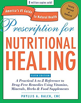 Prescription for Nutritional Healing, Fifth Edition: A Practical A-to-Z Reference to Drug-Free Remedies Using Vitamins, Minerals, Herbs & Food ... A-To-Z Reference to Drug-Free Remedies)