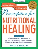 Prescription for Nutritional Healing, Fifth Edition: A Practical A-to-Z Reference to Drug-Free Remedies Using Vitamins, Minerals, Herbs & Food ... A-To-Z Reference to Drug-Free Remedies