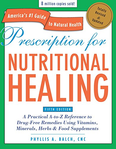Prescription for Nutritional Healing, Fifth Edition: A Practical A-to-Z Reference to Drug-Free Remedies Using Vitamins, Minerals, Herbs & Food ... A-To-Z Reference to Drug-Free Remedies)]()