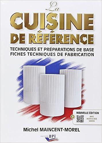 La cuisine de référence techniques et préparations de base fiches techniques de fabrication amazon co uk michel maincent morel dominique loiseau