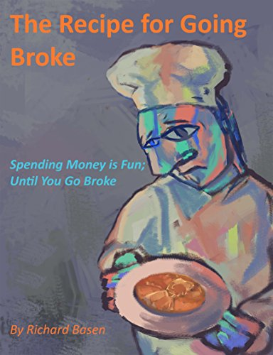 The Recipe for Going Broke: Spending Money Is Fun; Until You Go Broke!