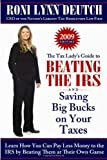 The Tax Lady's Guide to Beating the IRS and Saving Big Bucks on Your Taxes, Roni Lynn Deutch, 1933771771