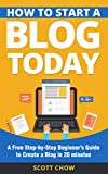 How to Start a Blog Today: A Free Step-by-Step Beginner's Guide to Create a Blog in 20 minutes