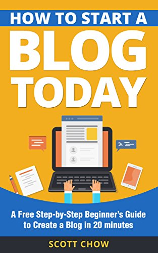How to Start a Blog Today: A Free Step-by-Step Beginner's Guide to Create a Blog in 20 (Free How To Ebooks)
