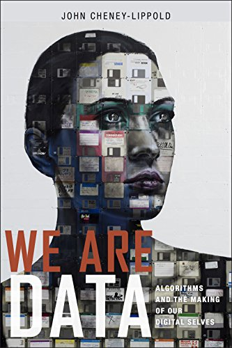 We Are Data: Algorithms and the Making of Our Digital Selves (Communications Digital Data)
