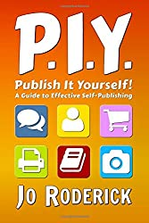 PIY - Publish It Yourself!: A Guide to Effective Self-Publishing