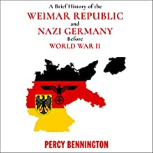 A Brief History of the Weimar Republic and Nazi Germany Before World War II Audiobook by Percy Bennington Narrated by Dan Gallagher