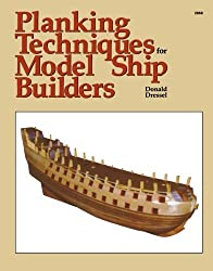 Planking Techniques for Model Ship Builders by Donald Dressel (1-Aug-1988) Paperback